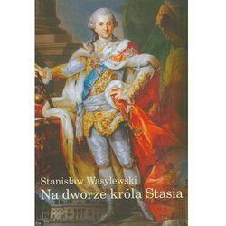 Na dworze króla Stasia (opr. twarda)