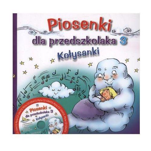 Książki dla dzieci, Piosenki dla przedszkolaka 3 Kołysanki + CD (opr. miękka)