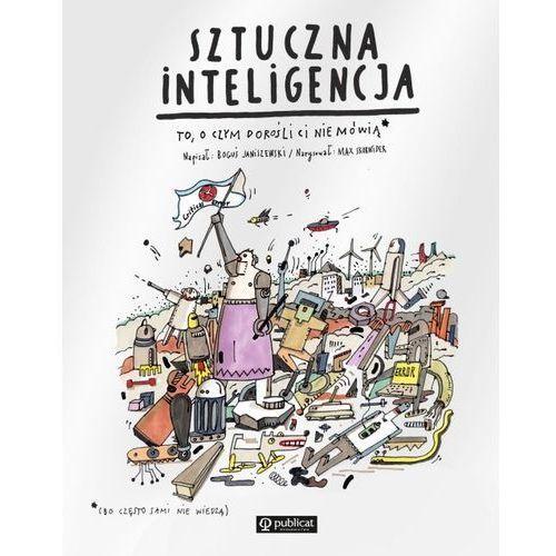 Książki dla dzieci, Sztuczna inteligencja To, o czym dorośli Ci nie mówią (opr. twarda)