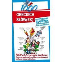 Słowniki, encyklopedie, 1000 greckich słówek. Ilustrowany słownik grecko -polski, polsko - grecki (opr. twarda)