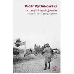 Ich matki nasi ojcowie - piotr pytlakowski (opr. twarda)