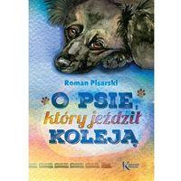 Książki dla dzieci, O psie, który jeździł koleją - Roman Pisarski (opr. miękka)