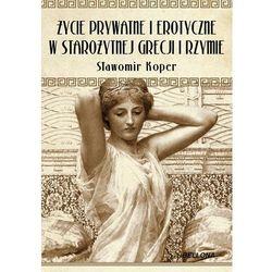 Życie prywatne i erotyczne w starożytnej Grecji i Rzymie (opr. miękka)
