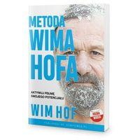 Biblioteka biznesu, Metoda Wima Hofa. Aktywuj pełnię swojego potencjału - Wim Hof