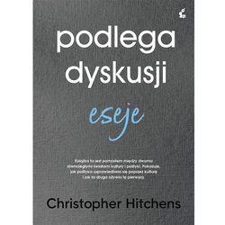 Podlega dyskusji. Eseje - Christopher Hitchens. DARMOWA DOSTAWA DO KIOSKU RUCHU OD 24,99ZŁ (opr. twarda)