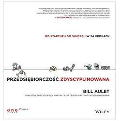 Przedsiębiorczość zdyscyplinowana Od startupu do sukcesu w 24 krokach (opr. broszurowa)
