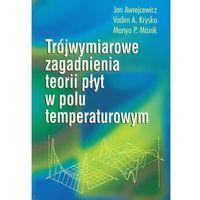 Książki popularnonaukowe, Trójwymiarowe zagadnienia teorii płyt w polu temperaturowym (opr. miękka)