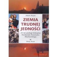 Albumy, Ziemia trudnej jedności. 25 lat posługi biskupiej Kardynała Franciszka Macharskiego (opr. twarda)