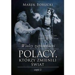 Wielcy zapomniani. Polacy, którzy zmienili świat. Część 2 - Marek Borucki - ebook