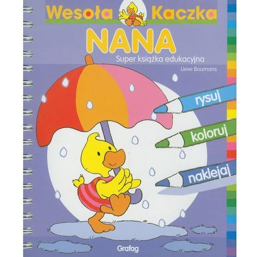 Książki dla dzieci, Wesoła kaczka Nana. Super książka edukacyjna. - Lieve De Boumans (opr. miękka)