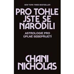 Pro tohle jste se narodili - Astrologie pro úplné sebepřijetí Nicholas, Chani