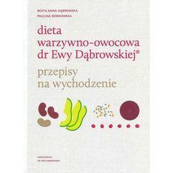 Dieta warzywno-owocowa dr Ewy Dąbrowskiej. Przepisy na wychodzenie (opr. twarda)