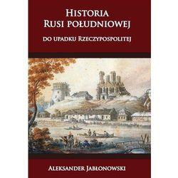 Historia Rusi południowej do upadku Rzeczypospolitej (opr. twarda)