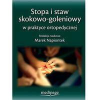 Książki medyczne, STOPA I STAW SKOKOWO-GOLENIOWY W PRAKTYCE ORTOPEDYCZNEJ (opr. twarda)