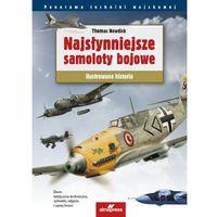 Hobby i poradniki, Najsłynniejsze samoloty bojowe świata - Thomas Newdick (opr. twarda)