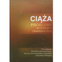 Książki medyczne, Ciąża - problemy internisty i kardiologa (opr. twarda)