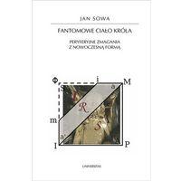 E-booki, Fantomowe ciało króla. Peryferyjne zmagania z nowoczesną formą - Jan Sowa (PDF)