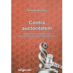 Contra auctoritatem. Kodeksowa i pozakodeksowa kryminalizacja czynów antypaństwowych (opr. miękka)