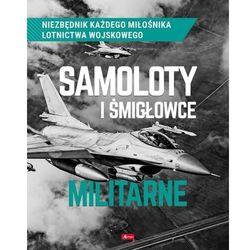 Samoloty i śmigłowce militarne - kondracki robert, kuroczycki mikołaj (opr. twarda)