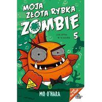 Książki dla dzieci, Jak ryba w wodzie, Moja Złota Rybka Zombie - MO OHARA (opr. miękka)
