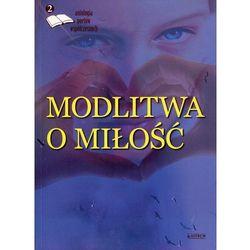Modlitwa o miłość Edycja druga Antologia poetów współczesnych (opr. miękka)