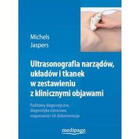 Książki medyczne, Ultrasonografia narządów, układów i tkanek w zestawieniu z klinicznymi objawami Michels, Jaspers (opr. twarda)