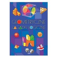 Książki dla dzieci, Geometryczne zagadki logiczne - praca zbiorowa (opr. broszurowa)