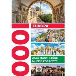 Europa. 1000 zabytków, które musisz zobaczyć (opr. twarda)