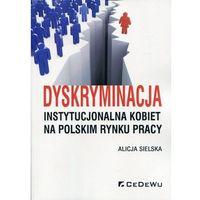 Książki o biznesie i ekonomii, Dyskryminacja instytucjonalna kobiet na polskim rynku pracy (opr. miękka)