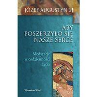 Filozofia, Józef Augustyn SJ. Aby poszerzyło się nasze serce. (opr. miękka)