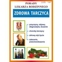 Książki medyczne, Zdrowa tarczyca. Porady Lekarza Rodzinnego 137 - książka (opr. miękka)