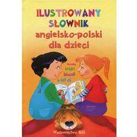 Słowniki, encyklopedie, Ilustrowany słownik angielsko-polski dla dzieci - Dostawa 0 zł (opr. twarda)