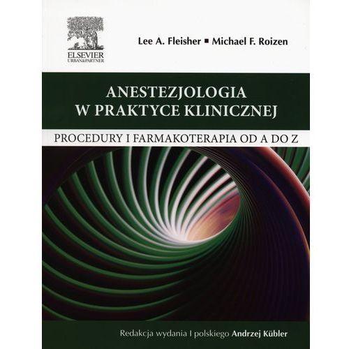 Książki medyczne, Anestezjologia w praktyce klinicznej Procedury i farmakoterapia od A do Z (opr. miękka)