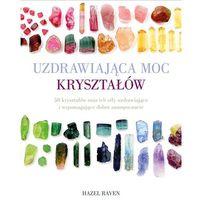 Hobby i poradniki, Uzdrawiająca moc kryształów - Hazel Raven (opr. twarda)