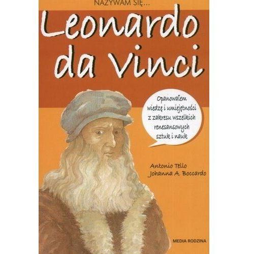 Książki dla dzieci, Nazywam się Leonardo da Vinci - Tello Antonio, Boccardo Johanna A.