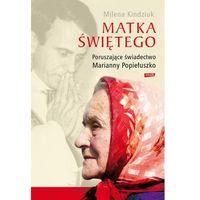 Książki religijne, MATKA ŚWIĘTEGO PORUSZAJĄCE ŚWIADECTWO MARIANNY POPIEŁUSZKO (opr. miękka)