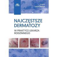 Książki o zdrowiu, medycynie i urodzie, Najczęstsze dermatozy w praktyce lekarza rodzinnego (opr. miękka)