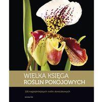 Książki o florze i faunie, Wielka Księga Roślin Pokojowych (opr. twarda)