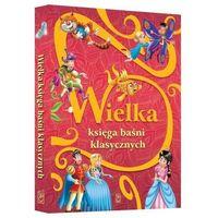 Książki dla dzieci, Wielka księga baśni klasycznych - Praca zbiorowa (opr. twarda)