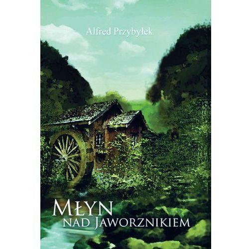 Powieści, Młyn nad Jaworznikiem - Alfred Przybyłek (opr. kartonowa)