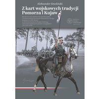 Historia, Z kart wojskowych tradycji pomorza i kujaw - aleksander smoliński (opr. twarda)