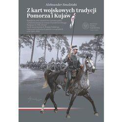 Z kart wojskowych tradycji pomorza i kujaw - aleksander smoliński (opr. twarda)