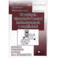 Matematyka, 50 ważnych algorytmów i metod matematycznych z przykładami, wyd. 2009 (opr. miękka)