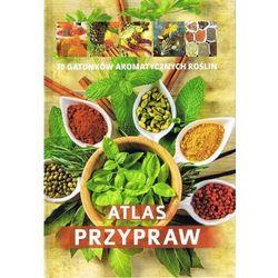 Atlas przypraw. 80 gatunków aromatycznych roślin - Opracowanie zbiorowe OD 24,99zł DARMOWA DOSTAWA KIOSK RUCHU (opr. miękka)