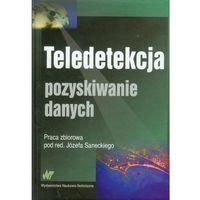Leksykony techniczne, Teledetekcja Pozyskiwanie danych - Józef Sanecki, red. (opr. twarda)