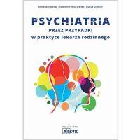 Książki medyczne, Psychiatria przez przypadki w praktyce lekarza... (opr. twarda)