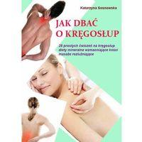 Książki medyczne, Jak dbać o kręgosłup aby był silny i zdrowy (opr. miękka)