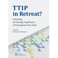 Biblioteka biznesu, Ttip in Retreat. Evaluating the Strategic Significance of Transatlantic Free Trade - Opracowanie zbiorowe (opr. miękka)