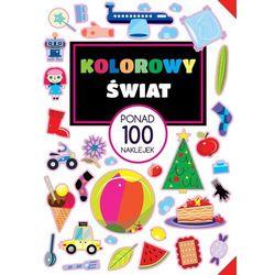 Kolorowy świat, Ponad 100 naklejek - Opracowanie zbiorowe. DARMOWA DOSTAWA DO KIOSKU RUCHU OD 24,99ZŁ