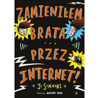 Książki dla dzieci, Zamieniłem brata przez Internet - JO SIMMONS OD 24,99zł DARMOWA DOSTAWA KIOSK RUCHU (opr. twarda)